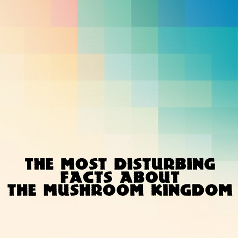 The Most Disturbing Facts About The Mushroom Kingdom